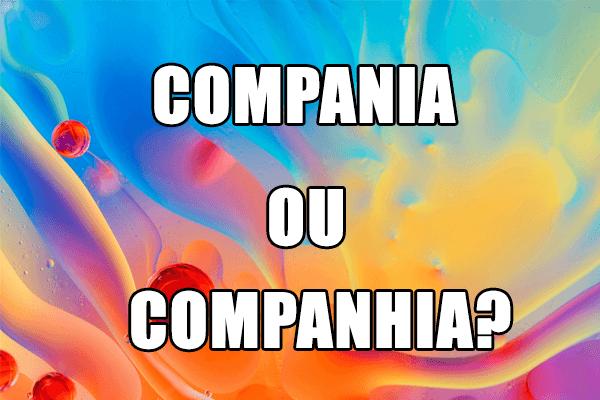 Companhia ou compania: qual é o correto?