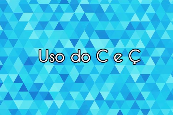 Uso do C e Ç: Aprenda aqui de uma vez!