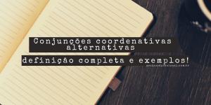 Conjunções coordenativas alternativas
